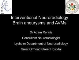 Interventional Neuroradiology - Brain aneurysms and AVMs